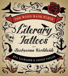As a literary nut (Bookworm) and tattoo fan, I just think this book is full of awesomeness! :)