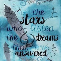'To the people who look at the stars and wish, Rhys' 'To the stars who listen and the dreams that are answered'