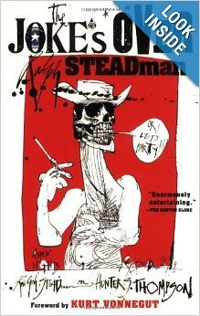 I really enjoyed this trip : The Joke's Over: Bruised Memories:Gonzo, Hunter S. Thompson, and Me: Ralph Steadman: 9780156032506: Amazon.com: Books
