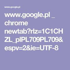 www.google.pl _ chrome newtab?rlz=1C1CHZL_plPL709PL709&espv=2&ie=UTF-8
