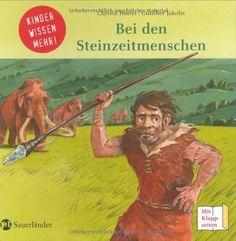 Bei den Steinzeitmenschen: Kinder wissen mehr: G. Jakobs
