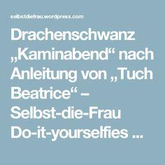 """Drachenschwanz """"Kaminabend"""" nach Anleitung von """"Tuch Beatrice"""" – Selbst-die-Frau Do-it-yourselfies DIY Handarbeiten"""