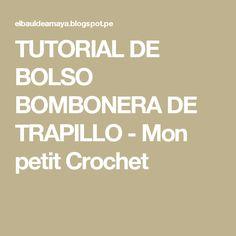 TUTORIAL DE BOLSO BOMBONERA DE TRAPILLO - Mon petit Crochet
