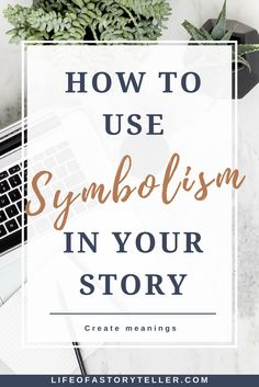 HOW TO USE SYMBOLISM IN YOUR STORY