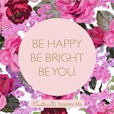 """""""Be happy, be bright, be you"""" - #CristinaRe #InspirationalQuote #Saying"""