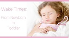 What is an appropriate wake time for my child? How long should they be awake between naps? Find wake times per age for the first two years.