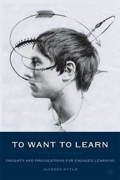 To want to learn: insights and provocations for engaged learning by Jackson Kytle @ 370.154 K98 2012