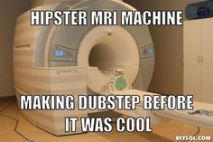 Hipster MRI machine , making dubstep before it was cool