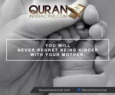 You will never regret being kinder with your mother. #Qur'an
