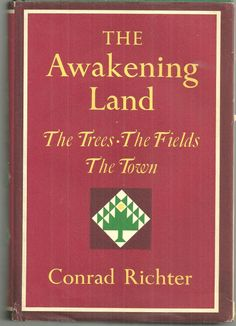 5/10/14 10:37p ''The Awakening Land'' by Conrad Richter The Trees, The Fields, The Town bookidx.com