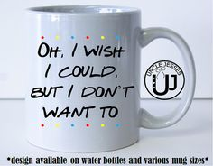Oh I wish I could but I don't want to F.R.I.E.N.D.S by UncleJesses friends tv show phoebe buffay funny princess Consuela banana hammock funny bananahammock coffee mug tea drinker sport water bottle