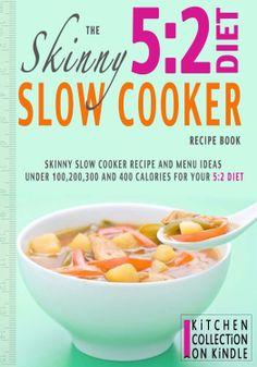 The Skinny 5:2 Diet Slow Cooker Recipe Book: Skinny Slow Cooker Recipe And Menu Ideas Under 100, 200, 300 And 400 Calories For Your 5:2 Diet  ($3.11)