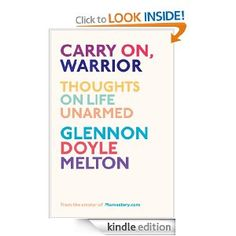 Amazon.com: Carry On, Warrior: Thoughts on Life Unarmed eBook: Glennon Melton: Kindle Store