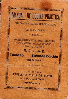 Manual de Cocina Práctica. M. D. V. de R. México, D.F.  Tomo 1o. Primera edición. 1929.