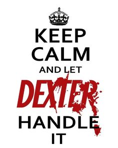 Ok a little dark. Keep Calm and let Dexter Handle it. #keep_calm #dexter