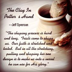 "October 11 Clay in the Hands of the Potter Today's Scripture Readings: Psalms 114:1-8 | Jeremiah 16:16-18:23 | 1 Thessalonians 4:1-5:3 | Proverbs 25:6-7 Today's Scripture Focus: Jeremiah 16-18 ""So…"