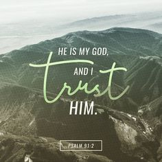 """Psalm 91:2 (ESV) I will say to the Lord, """"My refuge and my fortress, my God, in whom I trust."""""""