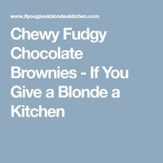 Chewy Fudgy Chocolate Brownies - If You Give a Blonde a Kitchen