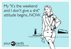 The weekend is here I guess...