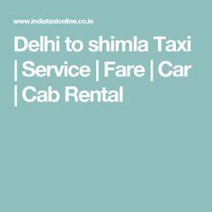 Delhi to shimla Taxi   Service   Fare   Car   Cab Rental