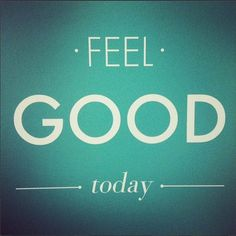 Feel good today