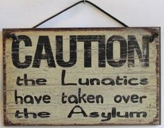 "Amazon.com: 5x8 Vintage Style Sign Saying, ""CAUTION the Lunatics have taken over the Asylum"" Decorative Fun Universal Household Signs from E..."