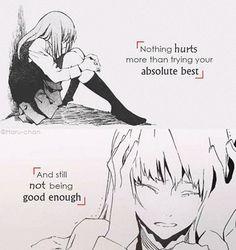 Rien ne fait mal plus que d'essayer de votre mieux, et que se ne soit toujours pas assez bon. - Citation (suis pas sûre, je pense qu'il y a pire)
