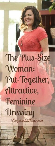 The Plus Size Woman: Put-Together, Attractive, Feminine Dressing. You are beautiful! Let your light shine!! #womensfashion  #beauty  #woman