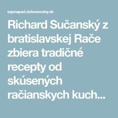 Richard Sučanskýz bratislavskej Rače zbiera tradičné recepty od skúsených račianskych kuchárok. Nedávno sa na internete pochválil svojim najvzácnejším úlovkom – 100-ročným receptom na najlepší domáci závin.