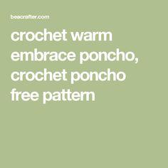 crochet warm embrace poncho, crochet poncho free pattern