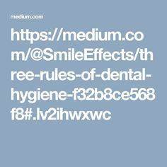 Three Rules Of Dental Hygiene!!  Our body gets sick. Sometimes it's a simple flu, sometimes it's something sever or at times it can be excruciating tooth ache.