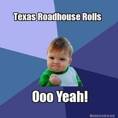Texas Roadhouse meme... those rolls! #nomnom