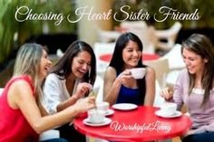 Choosing Heart Sister Friends {Heart Sisters Chapter 3} - Worshipful Living