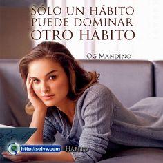 Sólo un hábito puede dominar otro hábito. Og Mandino http://selvv.com/habito/