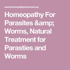 Homeopathy For Parasites & Worms, Natural Treatment for Parasties and Worms