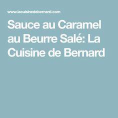 Sauce au Caramel au Beurre Salé: La Cuisine de Bernard