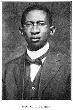 Harper, Columbus C. — Pastor of Bethel Baptist Church. Was born in 1884 and  began preaching at nine years of age. In 1902 he began pastoring, holding some prom-  inent charges, among which were Mt. Olive, Dayton, Ohio; St. James, Texarkana, Ark. ;  Bethesda, Marshall, Texas, and Bethel, of Houston, Texas. He is now retiring to accept  the pulpit of St. John's Church, Dallas, Texas.