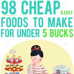 98 Cheap and Easy Foods to Make for Under 5 Bucks!