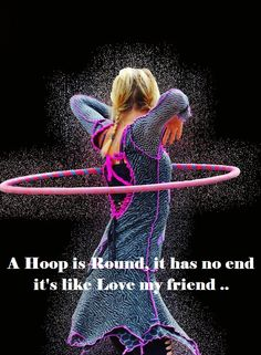 """I always say, """"The hoop is round like the earth and my body. I Love My Friends, My Love, Hula Hoop Workout, Flow Arts, Yoga Dance, We Are The World, Easy Workouts, Belly Dance, Hula Hooping"""