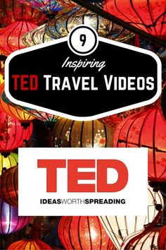 TED Talks: 9 TED Travel Videos Get inspired and spark your wanderlust. These TED Talks are the most inspiring Travel Videos out there! Enjoy :)