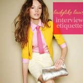 Ladylike Laws: Interview Etiquette. Common sense, but it's always good to review it before an interview!