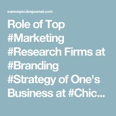 Role of Top #Marketing #Research Firms at #Branding #Strategy of One's Business at #Chicago