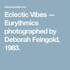 Eclectic Vibes — Eurythmics photographed by Deborah Feingold, 1983.
