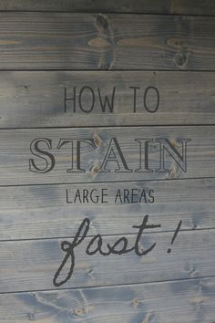 how to stain large areas FAST!