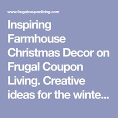 Inspiring Farmhouse Christmas Decor on Frugal Coupon Living. Creative ideas for the winter season including rustic metals and distressed woods.