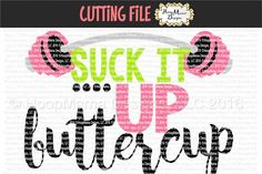 Suck it up, buttercup. GYM quotes. SVG file Cutting File Clipart in Svg, Eps, Dxf, Png for Cricut & Silhouette. Decal cutting file, that can be imported to a number of paper crafting programs like Cricut Explore, Silhouette, SCAL