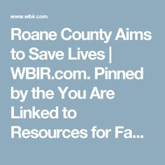 Roane County Aims to Save Lives | WBIR.com. Pinned by the You Are Linked to Resources for Families of People with Substance Use  Disorder cell phone / tablet app October 1, 2016;   Android- https://play.google. com/store/apps/details?id=com.thousandcodes.urlinked.lite   iPhone -  https://itunes.apple.com/us/app/you-are-linked-to-resources/id743245884?mt=8com
