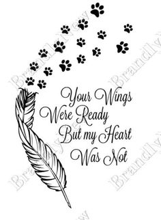 Your wings were ready, but my heart wasn& Paw Prints design / feather / sympathy / RI .- Her wings were ready, but my heart wasn& Paw Prints Design / Feather / Sympathy / RIP / Dog / Ange Mama Tattoos, Dog Tattoos, Animal Tattoos, Body Art Tattoos, Tatoos, Pet Memory Tattoos, Family Tattoos, Tatoo Dog, Cat Tattoo