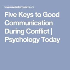 Five Keys to Good Communication During Conflict | Psychology Today