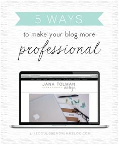 5 ways to make your blog more professional via @Jana // Life Could Be a Dream
